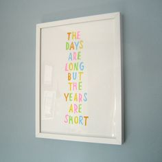 the days are long but the years are short. so true.