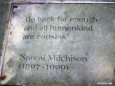 Go back far enough and all humankind are cousins...Naomi Mitchison