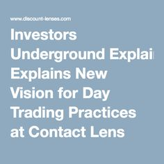 Investors Underground Explains New Vision for Day Trading Practices at Contact Lens Blog