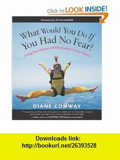 What Would You Do If You Had No Fear? Living Your Dreams While Quakin in Your Boots (9781930722422) Diane Conway, Anne Lamott , ISBN-10: 1930722427  , ISBN-13: 978-1930722422 ,  , tutorials , pdf , ebook , torrent , downloads , rapidshare , filesonic , hotfile , megaupload , fileserve
