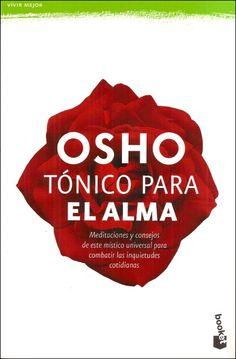 TÓNICO PARA EL ALMA Meditaciones y consejos de este místico universal para compartir las inquietudes cotidianas. Booket 2005 - http://osholibros.blog.osho.com/?p=152