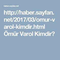 http://haber.sayfan.net/2017/03/omur-varol-kimdir.html  Ömür Varol Kimdir?