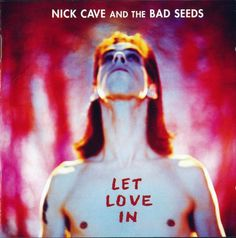 Nick Cave And The Bad Seeds • Let Love In