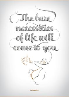The bare necessities of life will come to you.  Disney typography series