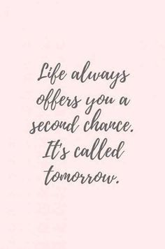 25 Positive Quotes To Brighten Your Day - Quote Positivity - Positive quote - Life always offers you a second change. Its called tomorrow. Unknown The post 25 Positive Quotes To Brighten Your Day appeared first on Gag Dad. Positive Quotes For Life Encouragement, Motivation Positive, Positive Attitude Quotes, Best Positive Quotes, Short Inspirational Quotes, Uplifting Quotes, Inspiring Quotes About Life, Great Quotes, Quotes To Live By