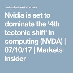Nvidia is set to dominate the '4th tectonic shift' in computing (NVDA) | 07/10/17 | Markets Insider