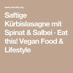 Saftige Kürbislasagne mit Spinat & Salbei · Eat this! Vegan Food & Lifestyle