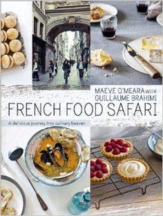 French Food Safari: A Delicious Journey into Culinary Heaven: Maeve O'Meara: 9781742702353: Amazon.com: Books