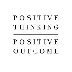 True...Positive Thinking-Positive Outcome. .L.Loe