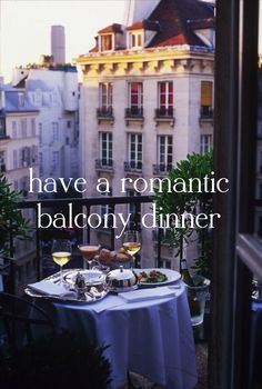 Have a romantic balcony dinner - Doesn't matter where as long as it's romantic and on a balcony