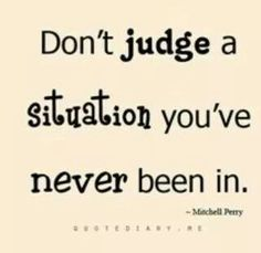Don't judge something you know nothing about.