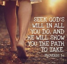 Seek God's will in all you do, and he will show you the path to take (Proverbs NLT). Bible Verses Quotes, Bible Scriptures, Faith Quotes, Scripture Images, Lds Quotes, Scripture Study, Biblical Quotes, Random Quotes, Religious Quotes