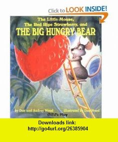 The Little Mouse, the Red Ripe Strawberry, and the Big Hungry Bear (Childs Play Library) (9780859536592) Don Wood, Audrey Wood , ISBN-10: 0859536599  , ISBN-13: 978-0859536592 ,  , tutorials , pdf , ebook , torrent , downloads , rapidshare , filesonic , hotfile , megaupload , fileserve