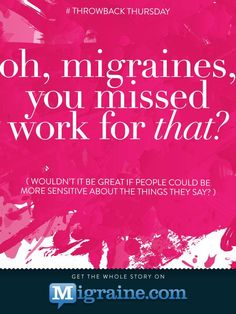 Migraine.com Most irritating comments about migraines.  http://migraine.com/blog/dont-call-me-that-words-that-irritate/