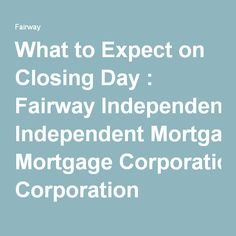 What to Expect on Closing Day : Fairway Independent Mortgage Corporation