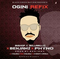 Bishop C ft. Benjamz & Phyno – Ogini Refix