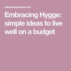 Embracing Hygge: simple ideas to live well on a budget