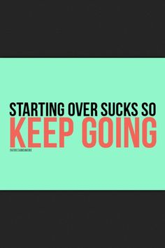 Starting Over Sucks, So Keep Going! Come get your fitness on at Powerhouse Gym in West Bloomfield, MI! Just call (248) 539-3370 or visit our website powerhousegym.com/welcome-west-bloomfield-powerhouse-i-41.html for more information!