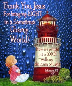 Ephesians 5:8-9 For you were once darkness, but now you are light in the world.  Live as children of light, for light produces every kind of goodness and righteousness and truth.