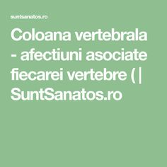Coloana vertebrala - afectiuni asociate fiecarei vertebre ( | SuntSanatos.ro Salvia, Good To Know, Healing, Math Equations, Home, Diet, Anatomy, Sage