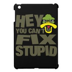 Hey You Cant Fix Stupid Duck Head Funny Quote Cover For The iPad Mini