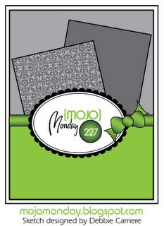 Mojo Mondays templates!  Really a great help, this is #227 and see Debbie Carriere's card I pinned!