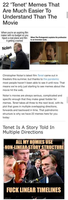Christopher Nolan's latest film Tenet came out in theaters this summer, but thanks to the pandemic most people haven't been able to see it until now. That means we're only just starting to see memes about the movie hit the web. #memes #meme #dankmemes #moviememes #moviememes #nolan #tenet #funny #dankmeme Movie Memes, Dankest Memes, Christopher Nolan, Filmmaking, Meant To Be, Budgeting, Thankful, Funny, Easy