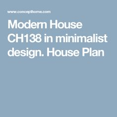 Modern House CH138 in minimalist design. House Plan