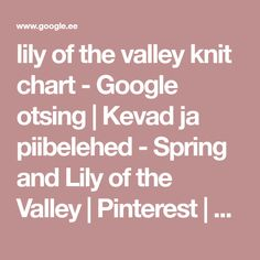lily of the valley knit chart - Google otsing | Kevad ja piibelehed - Spring and Lily of the Valley | Pinterest | Knit lace, Lace patterns and Lace knitting