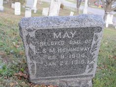 May Hemingway (1904 - 1915) - Find A Grave Photos  May Hemingway Memorial Photos Flowers Edit Share Learn about removing the ads from this memorial... Birth: Feb. 9, 1904 Death: Jan. 27, 1915    Burial: Hollenbeck Cemetery  Columbiaville Lapeer County Michigan, USA