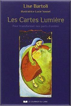Amazon.fr - Les Cartes Lumière : Pour transformer nos parts d'ombre, Avec 60 cartes - Lise Bartoli, Lucie Lyonnet - Livres