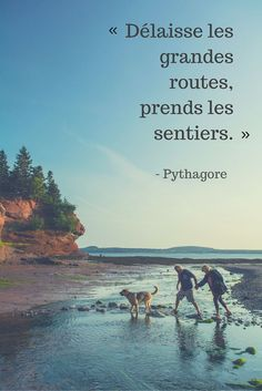 « Délaisse les grandes routes, prends les sentiers ». Pythagore. | Citations de voyage inspirantes | Vivez votre aventure de rêve au Nouveau-Brunswick, Canada