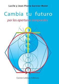 PDF CAMBIA TU FUTURO POR LAS APERTURAS TEMPORALES .Lucile y Jean Pierre Garnier Malet) Descarga directa - CONEXIÓN UNIVERSAL