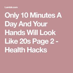 Only 10 Minutes A Day And Your Hands Will Look Like 20s Page 2 - Health Hacks