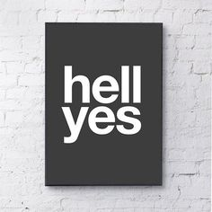 Hell Yes in black by Gayle Mansfield is the first design of our launch collection. All designs are printed on to premium heavy weight matte paper