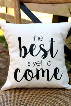 Best is yet to come pillow
