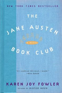 The Jane Austen Book Club • KAREN JOY FOWLER ——— For anyone who has ever read anything by Miss Austen.