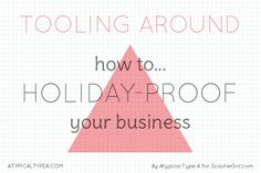 Scoutie Girl - Tooling Around: How to holiday-proof your business