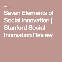 Seven Elements of Social Innovation | Stanford Social Innovation Review