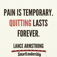 """""""Pain is temporary. Quitting lasts forever. - Lance Armstrong  Daily quotes to Inspire Motivate and Empower people in successfully achieving their goals 