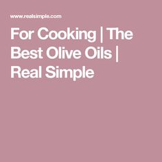 For Cooking | The Best Olive Oils | Real Simple