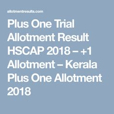 Plus One Trial Allotment Result HSCAP 2018 – +1 Allotment – Kerala Plus One Allotment 2018