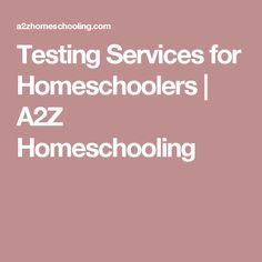 Testing Services for Homeschoolers | A2Z Homeschooling