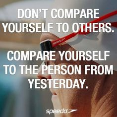Compare Yourself to the person you were yesterday