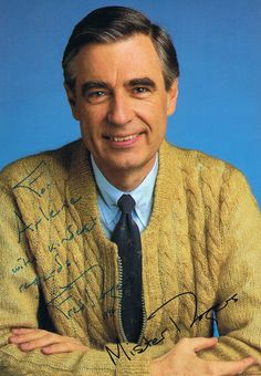 Mr. Fred Rogers <3 Wonderful man, a good role model for kids. RIP