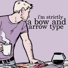 'I'm strictly a bow and arrow type'