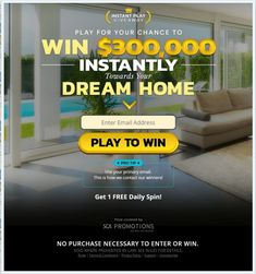 Instant Play Giveaway - Dream Home Description: Instant win sweepstakes for a chance to win a $300000 cash prize towards your dream home. To enter, complete registration and respond to the survey. The sweepstakes is open to legal residents of the Un...