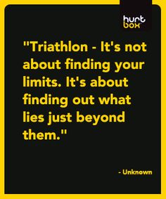 I'll be doing my First Triathlon this summer!  Great quote!