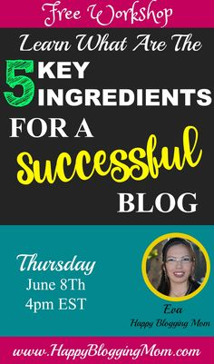 Come join my FREE workshop where I will share with you what are the 5 KEY ingredients for a SUCCESSFUL blog!  June,8th 4 pm EST!