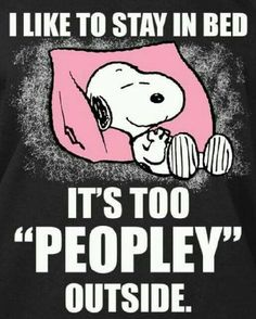 Snoopy likes to stay in bed. It's too peopley outside. Peanuts Quotes, Snoopy Quotes, Me Quotes, Funny Quotes, Funny Memes, Snoopy Love, Charlie Brown And Snoopy, Snoopy And Woodstock, Snoopy Hug